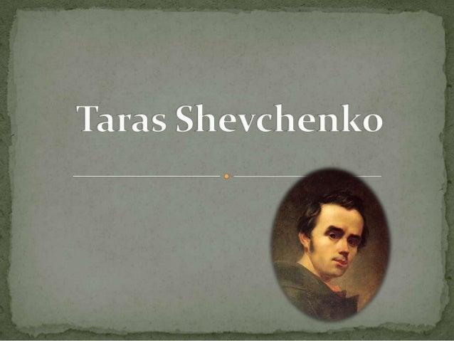 Taras Hryhorovych Shevchenko (Ukrainian: нко, Taras Hryhorovych Shevchenko; March 9 [O.S. February 25] 1814 – March 10 [O....
