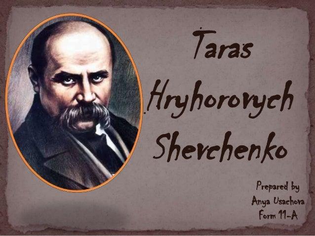Taras Hryhorovych Shevchenko Prepared by Anya Usachova Form 11-A