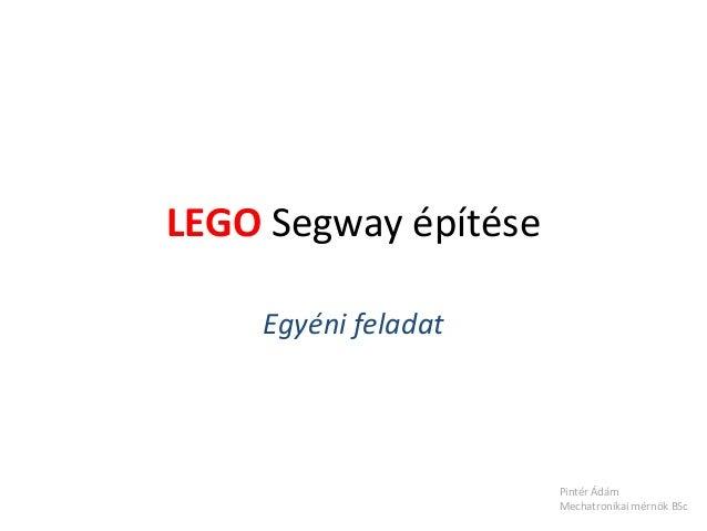 LEGO Segway építéseEgyéni feladatPintér ÁdámMechatronikai mérnök BSc