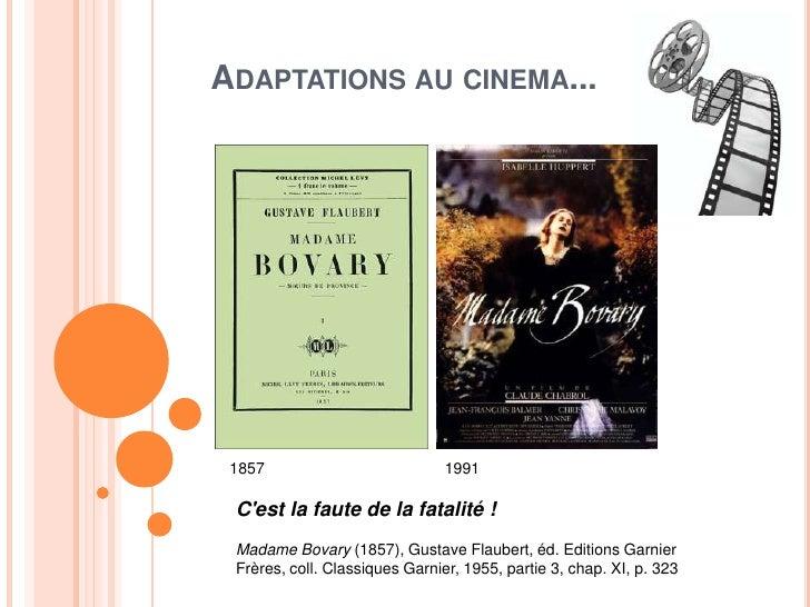 Adaptations au cinema...<br />1857<br />1991<br />C'est la faute de la fatalité!<br />Madame Bovary(1857), Gustave Flaub...