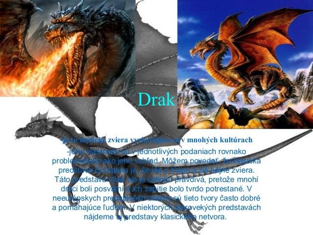 Drak -je to mýtické zviera vyskytujúce sa v mnohých kultúrach -jeho vlastnosti sú v jednotlivých podaniach rovnako problem...
