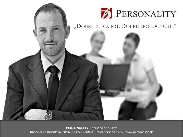 """""""Dobrí ľudia pre Dobré spoločnosti""""<br />PERSONALITY - personálne služby<br />Kancelárie: Bratislava, Nitra, Košice, konta..."""