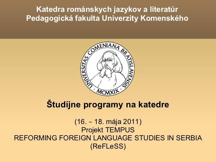 Katedra románskych jazykov a literatúr  Pedagogická fakulta Univerzity Komenského       Študíjne programy na katedre      ...