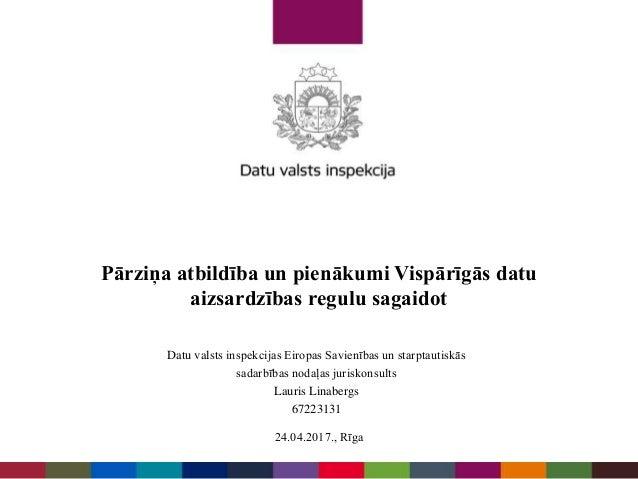 Datu valsts inspekcijas Eiropas Savienības un starptautiskās sadarbības nodaļas juriskonsults Lauris Linabergs 67223131 24...
