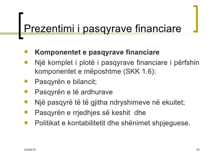 Prezentimi i pasqyrave financiare <ul><li>Komponentet e pasqyrave financiare  </li></ul><ul><li>Një komplet i plotë i pasq...