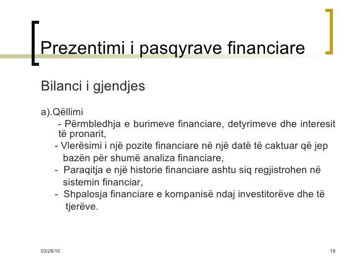 Prezentimi i pasqyrave financiare <ul><li>Bilanci i gjendjes </li></ul><ul><li>a).Qëllimi  </li></ul><ul><li>- Përmbledhja...