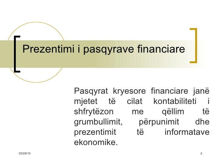 Prezentimi i pasqyrave financiare Pasqyrat kryesore financiare janë mjetet të cilat kontabiliteti i shfrytëzon me qëllim t...