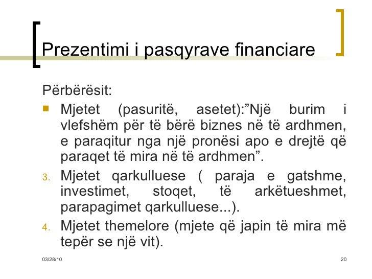 """Prezentimi i pasqyrave financiare <ul><li>Përbërësit: </li></ul><ul><li>Mjetet (pasuritë, asetet):""""Një burim i vlefshëm pë..."""
