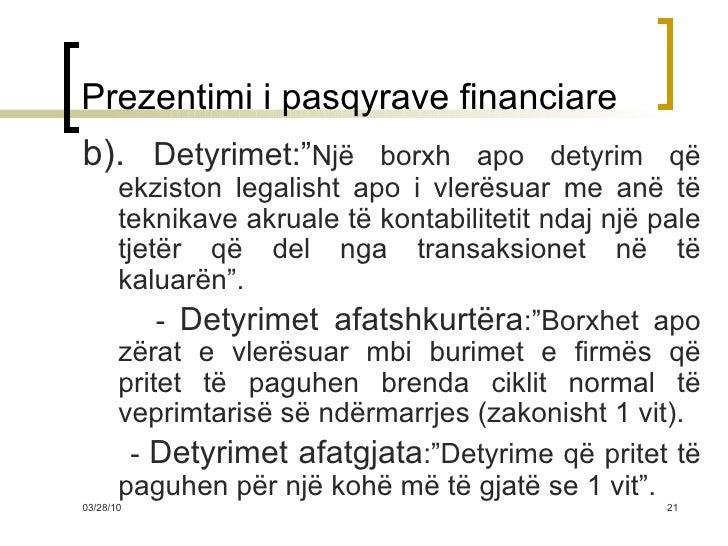 """Prezentimi i pasqyrave financiare <ul><li>b).  Detyrimet:"""" Një borxh apo detyrim që ekziston legalisht apo i vlerësuar me ..."""