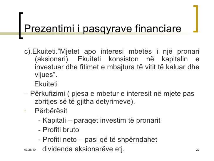"""Prezentimi i pasqyrave financiare <ul><li>c).Ekuiteti.""""Mjetet apo interesi mbetës i një pronari (aksionari). Ekuiteti kons..."""