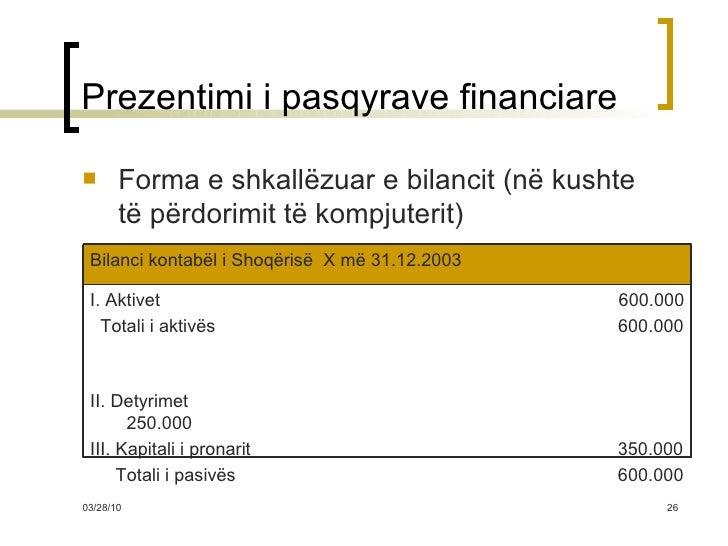 Prezentimi i pasqyrave financiare <ul><li>Forma e shkallëzuar e bilancit (në kushte të përdorimit të kompjuterit) </li></u...