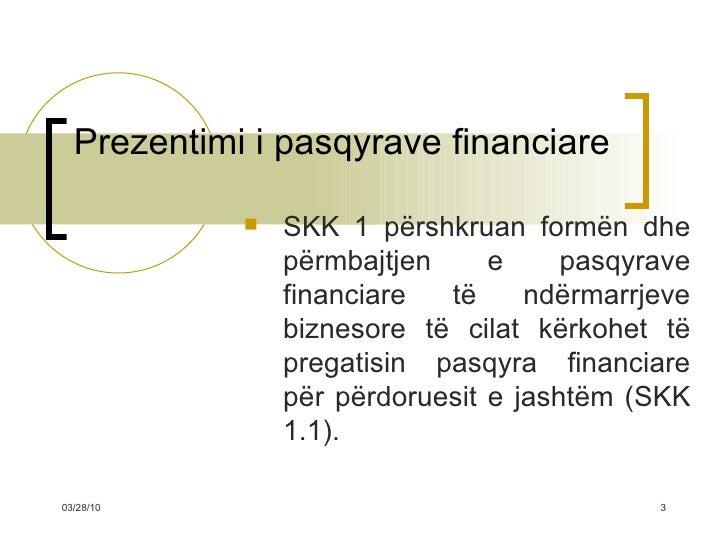 Prezentimi i pasqyrave financiare <ul><li>SKK 1 përshkruan formën dhe përmbajtjen e pasqyrave financiare të ndërmarrjeve b...
