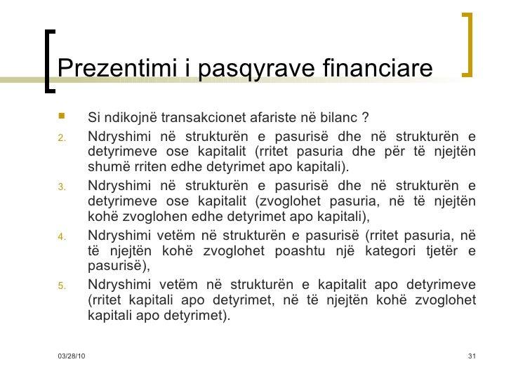 Prezentimi i pasqyrave financiare <ul><li>Si ndikojnë transakcionet afariste në bilanc ? </li></ul><ul><li>Ndryshimi në st...