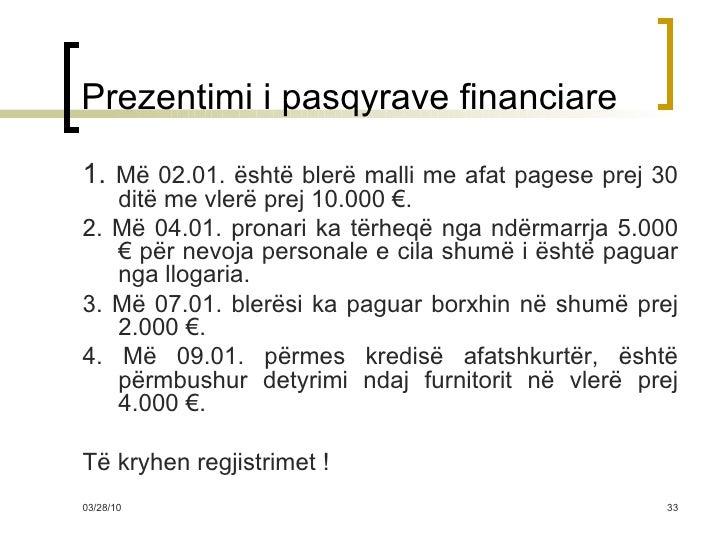 Prezentimi i pasqyrave financiare <ul><li>1.  Më 02.01. është blerë malli me afat pagese prej 30 ditë me vlerë prej 10.000...