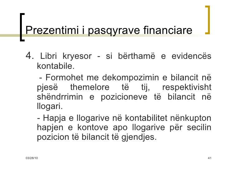 Prezentimi i pasqyrave financiare <ul><li>4.  Libri kryesor - si bërthamë e evidencës kontabile. </li></ul><ul><li>- Formo...