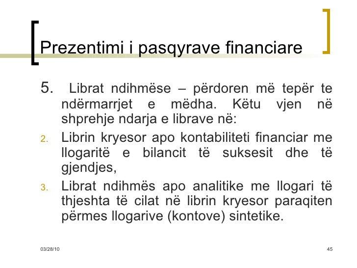 Prezentimi i pasqyrave financiare <ul><li>5.  Librat ndihmëse – përdoren më tepër te ndërmarrjet e mëdha. Këtu vjen në shp...