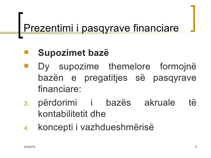 Prezentimi i pasqyrave financiare <ul><li>Supozimet bazë </li></ul><ul><li>Dy supozime themelore formojnë bazën e pregatit...
