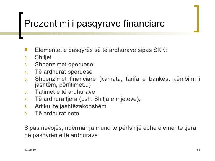 Prezentimi i pasqyrave financiare <ul><li>Elementet e pasqyrës së të ardhurave sipas SKK: </li></ul><ul><li>Shitjet </li><...