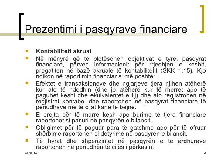 Prezentimi i pasqyrave financiare <ul><li>Kontabiliteti akrual </li></ul><ul><li>Në mënyrë që të plotësohen objektivat e t...