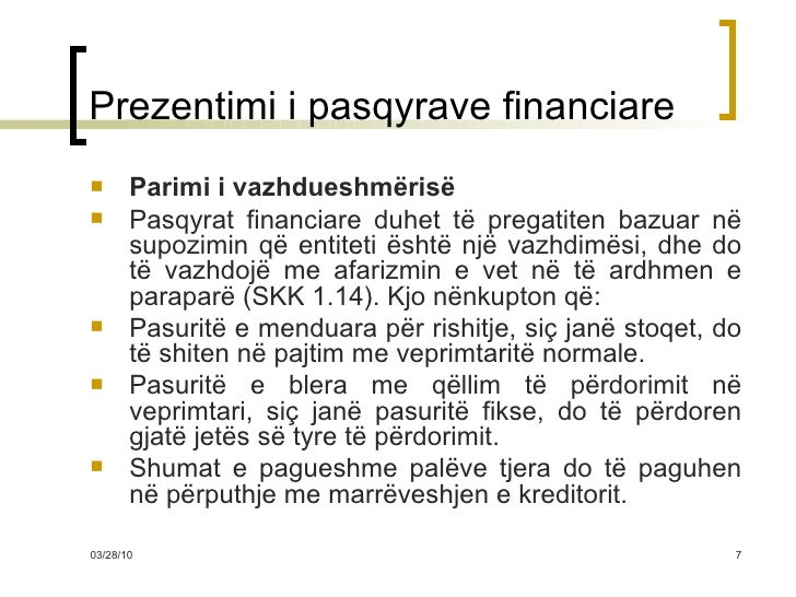 Prezentimi i pasqyrave financiare <ul><li>Parimi i vazhdueshmërisë </li></ul><ul><li>Pasqyrat financiare duhet të pregatit...