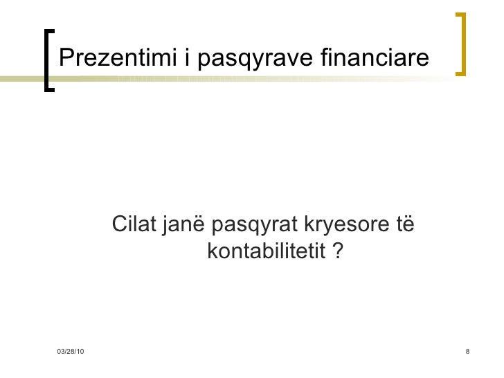 Prezentimi i pasqyrave financiare <ul><li>Cilat janë pasqyrat kryesore të kontabilitetit ? </li></ul>