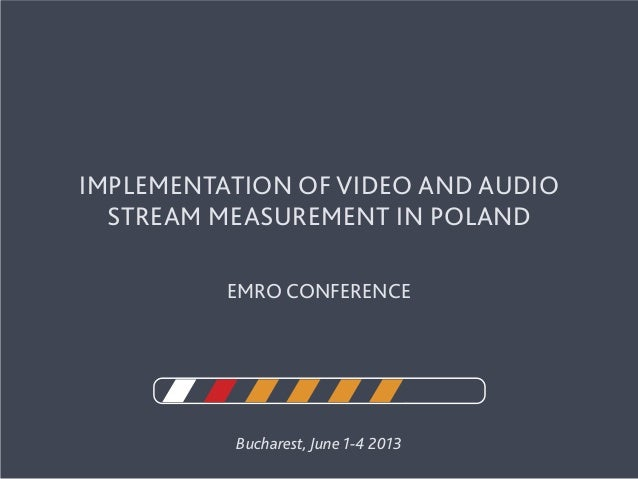 Bucharest, June 1-4 2013Implementation of video and audiostream measurement in PolandEMRO conference