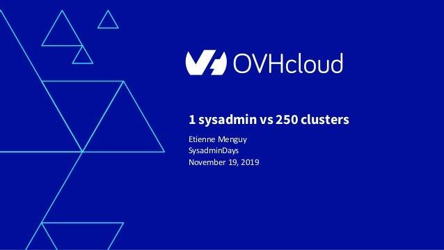 1 sysadmin vs 250 clusters Etienne Menguy SysadminDays November 19, 2019