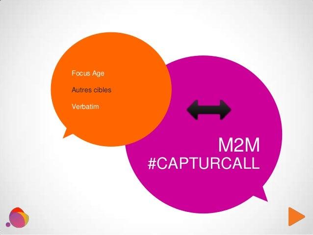 Focus Age Autres cibles Verbatim M2M #CAPTURCALL
