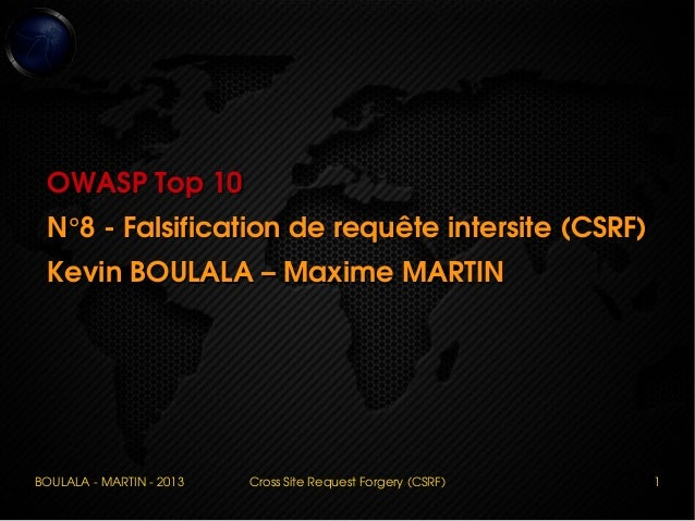 BOULALA ­ MARTIN ­ 2013 Cross Site Request Forgery (CSRF) 1 OWASP Top 10OWASP Top 10 N°8 ­ Falsification de requête inters...