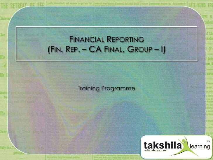 FINANCIAL REPORTING(FIN. REP. – CA FINAL, GROUP – I)        Training Programme