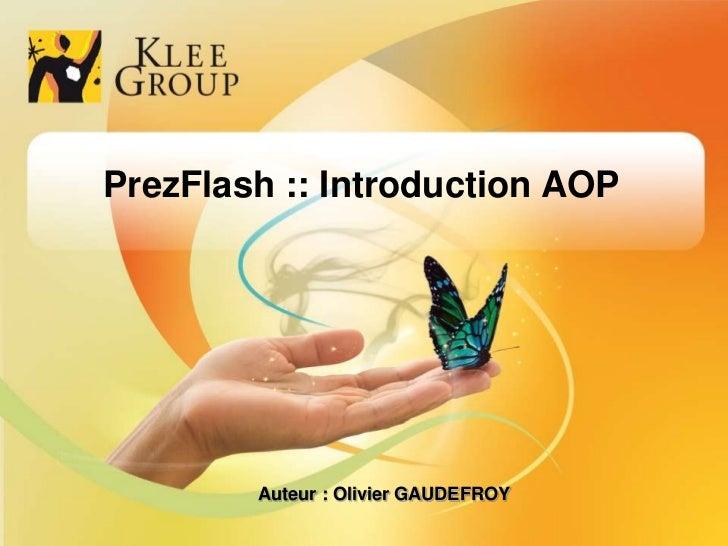 PrezFlash :: Introduction AOP                                                 Auteur : Olivier GAUDEFROY© Klee Group  Fév...