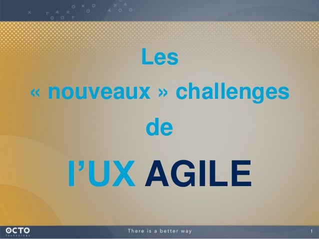 1Les« nouveaux » challengesdel'UX AGILE