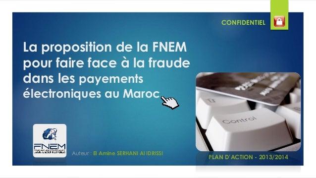 La proposition de la FNEM pour faire face à la fraude dans les payements électroniques au Maroc PLAN D'ACTION - 2013/2014 ...