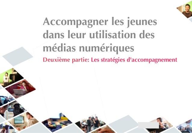 Accompagner les jeunes dans leur utilisation des médias numériques Deuxième partie: Les stratégies d'accompagnement