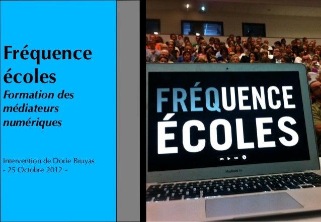 FréquenceécolesFormation desmédiateursnumériquesIntervention de Dorie Bruyas- 25 Octobre 2012 -