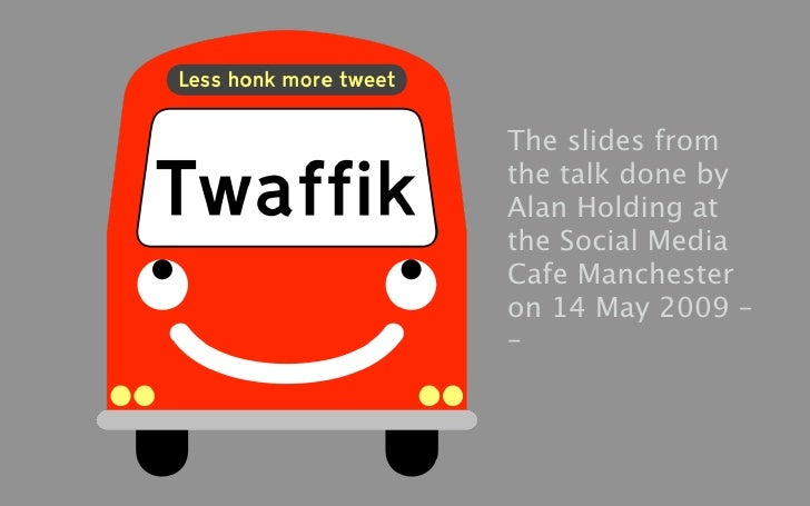 The slides from the talk done by Alan Holding at the Social Media Cafe Manchester on 14 May 2009 – –