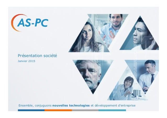 Présentation société Ensemble, conjuguons nouvelles technologies et développement d'entreprise Janvier 2015