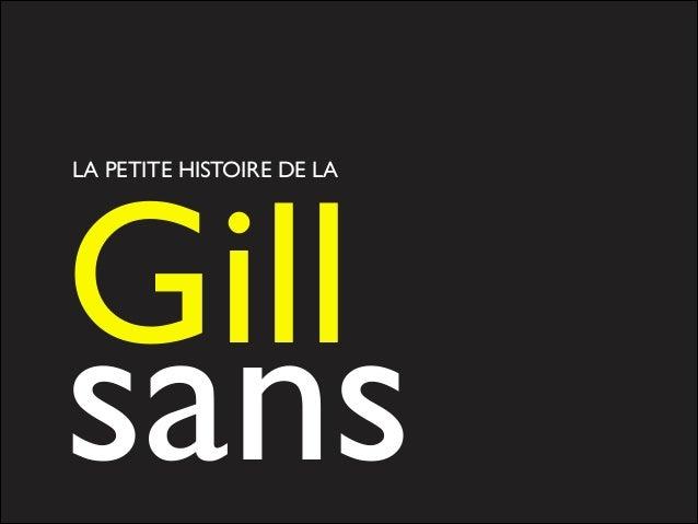 Gill   sans LA PETITE HISTOIRE DE LA
