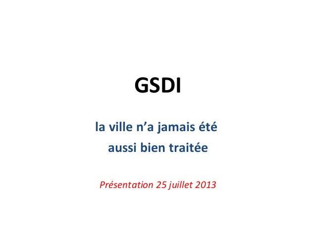 GSDI la ville n'a jamais été aussi bien traitée Présentation 25 juillet 2013