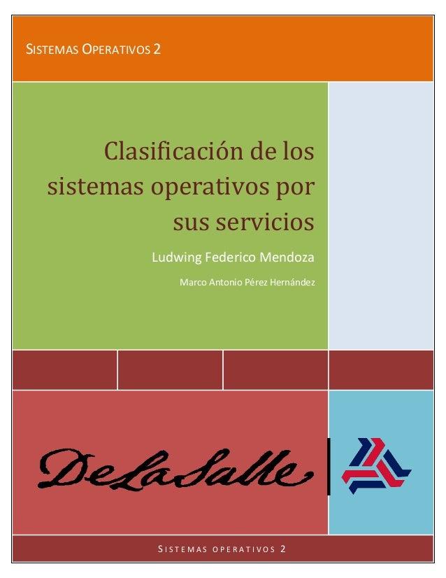 SISTEMAS OPERATIVOS 2 Clasificación de los sistemas operativos por sus servicios Ludwing Federico Mendoza Marco Antonio Pé...