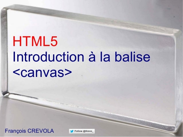 HTML5 Introduction à la balise <canvas> François CREVOLA
