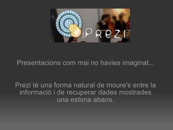 Presentacions com mai no havies imaginat... Prezi té una forma natural de moure's entre la informació i de recuperar dades...