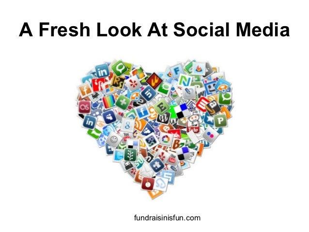 A Fresh Look At Social Media           fundraisinisfun.com