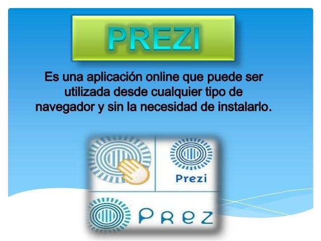 Es una aplicación online que puede serutilizada desde cualquier tipo denavegador y sin la necesidad de instalarlo.