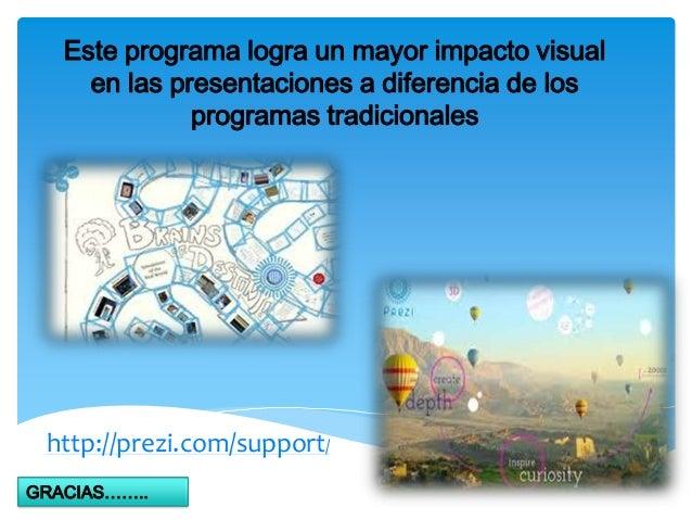 Este programa logra un mayor impacto visualen las presentaciones a diferencia de losprogramas tradicionalesGRACIAS……..http...