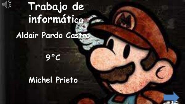 Trabajo de informática Aldair Pardo Castro 9°C Michel Prieto