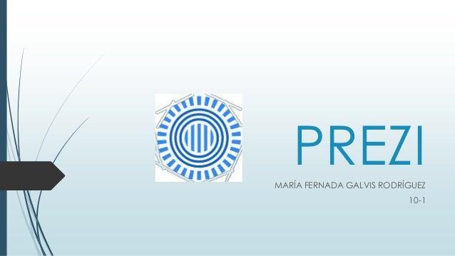 PREZI  MARÍA FERNADA GALVIS RODRÍGUEZ  10-1