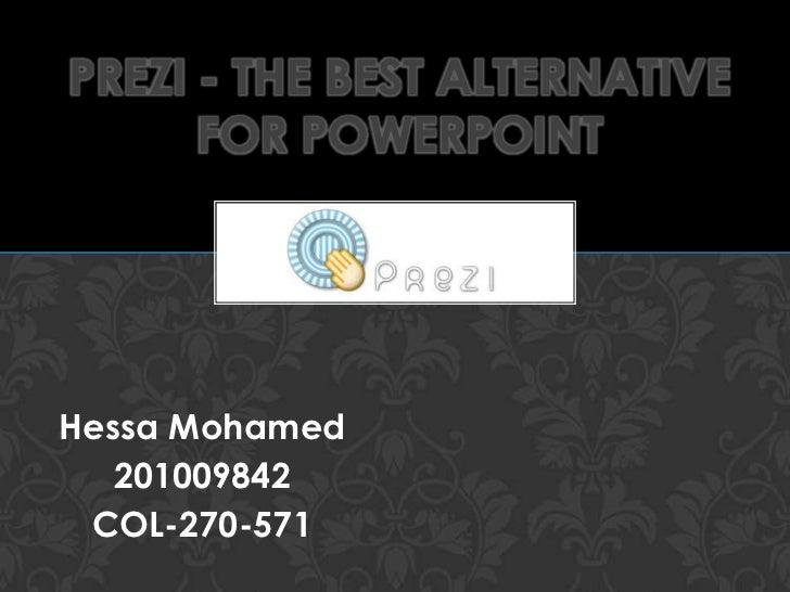 PREZI - THE BEST ALTERNATIVE      FOR POWERPOINTHessa Mohamed   201009842 COL-270-571