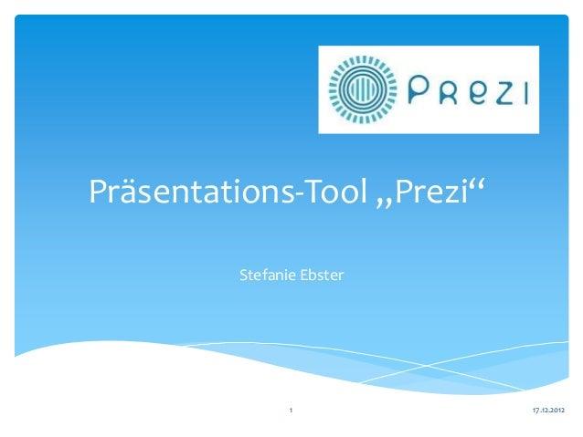 "Präsentations-Tool ""Prezi""         Stefanie Ebster                1            17.12.2012"
