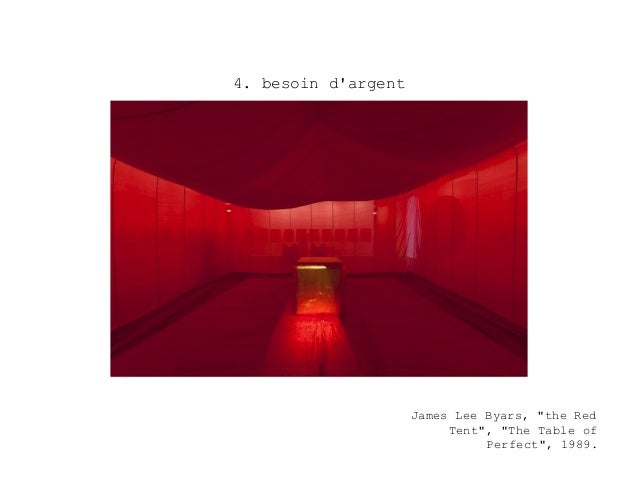 """4. besoin dargent                     James Lee Byars, """"the Red                          Tent"""", """"The Table of             ..."""